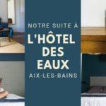 Suite coup de cœur à l'Hôtel des Eaux à Aix-les-Bains